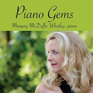 Piano Gems Margery McDuffie Whatley, piano Release Date: April 2, 2019 ACA Digital CM20128 Length: 56:43
