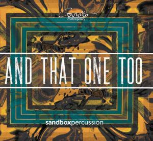 """An That One Too"" Sandbox Percussion Coviello Classics COV 91918 duration: 52 ,minutes"