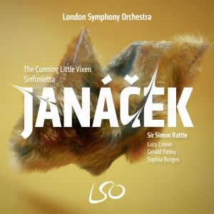 Leoš Janáček: The Cunning Little Vixen; Sinfonietta London Symphony Orchestra conducted by Sir Simon Rattle;; Lucy Crowe, Gerald Finley, Sophia Burgos
