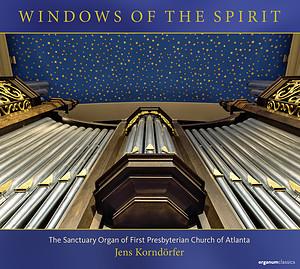 """Windows of the Spirit"" Jens Korndörfer:, organ Label: Organum Classics Release date: January 8, 2020 Total Length: 1:21:12"