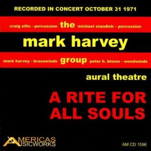 """""""A Rite for All Souls"""" Mark Harvey Group live, mono Release: July 17, 2020 Americas Musicworks, AMCD-1596"""